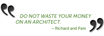 """DO NOT WASTE YOUR MONEY ON AN ARCHITECT."" - Richard and Pam commenting about their home from Custom Home Designs"